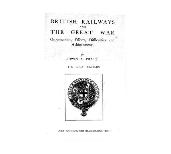 British Railways and The Great War, by Edwin A  Pratt, Selwyn and Blount,  1921  The Great Eastern Railway – a British Transport Treasures off-print