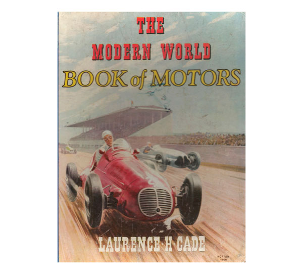 The Modern World Book of Motors, by Laurence H. Cade, nd but 1949, Sampson, Low, Marston & Co. [ebook]